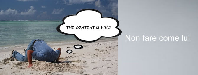 strategia dello struzzo di chi pensa solo che the-content-is-king